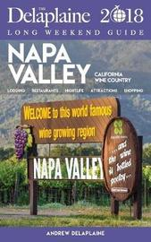 Napa Valley - The Delaplaine 2018 Long Weekend Guide by Andrew Delaplaine