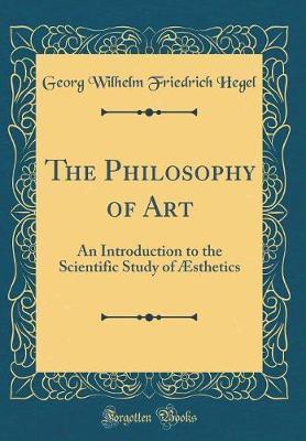 The Philosophy of Art by Georg Wilhelm Friedrich Hegel