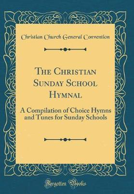 The Christian Sunday School Hymnal by Christian Church General Convention