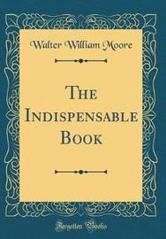 The Indispensable Book (Classic Reprint) by Walter William Moore image