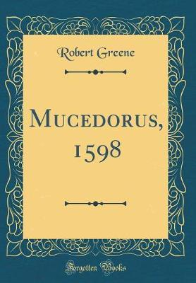 Mucedorus, 1598 (Classic Reprint) by Robert Greene image