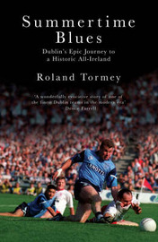 Summertime Blues: Dublin's Epic Journey to a Historic All-Ireland by Roland Tormey image