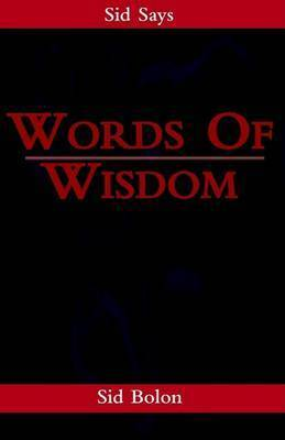 Words of Wisdom by Sid Bolon