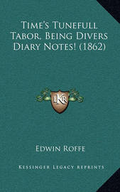 Time's Tunefull Tabor, Being Divers Diary Notes! (1862) by Edwin Roffe
