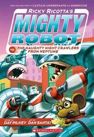 Ricky Ricotta's Mighty Robot vs the Naughty Night Crawlers from Neptune (#8) by Dav Pilkey