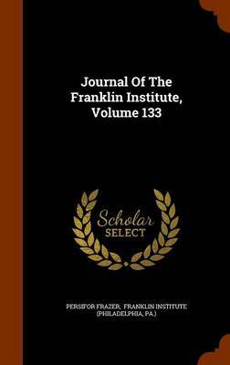 Journal of the Franklin Institute, Volume 133 by Persifor Frazer image