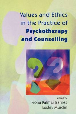 Values And Ethics In The Practice Of Psychotherapy and Counselling by Palmer