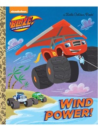 Wind Power! (Blaze and the Monster Machines) by Golden Books image