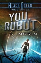You, Robot by J S Morin