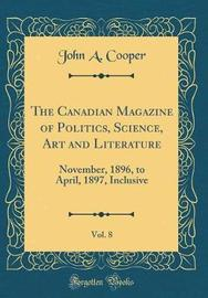 The Canadian Magazine of Politics, Science, Art and Literature, Vol. 8 by John A. Cooper image