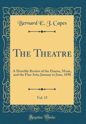 The Theatre, Vol. 15 by Bernard E J Capes