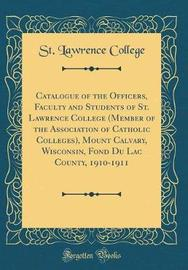 Catalogue of the Officers, Faculty and Students of St. Lawrence College (Member of the Association of Catholic Colleges), Mount Calvary, Wisconsin, Fond Du Lac County, 1910-1911 (Classic Reprint) by St Lawrence College image