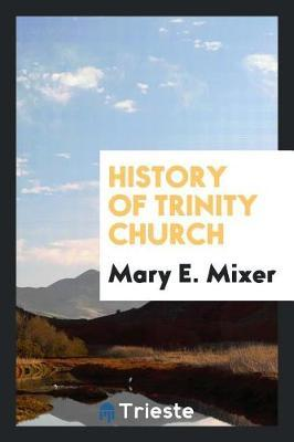 History of Trinity Church by Mary E Mixer image