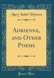 Adrienne, and Other Poems (Classic Reprint) by Mary Isabel Wymore image