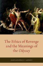 The Ethics of Revenge and the Meanings of the Odyssey by Alexander C. Loney
