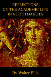 Reflections on the Academic Life in North Dakota by Walter M Ellis image