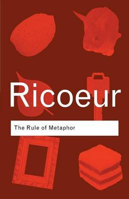 The Rule of Metaphor by Paul Ricoeur