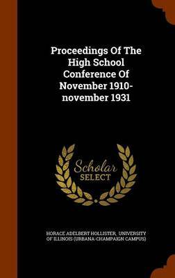 Proceedings of the High School Conference of November 1910-November 1931 by Horace Adelbert Hollister