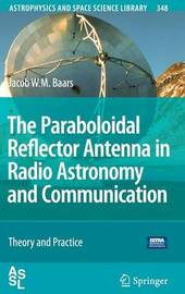 The Paraboloidal Reflector Antenna in Radio Astronomy and Communication: Theory and Practice: Preliminary Entry 1008 by Jacob W.M. Baars