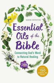 Essential Oils of the Bible by Randi Minetor