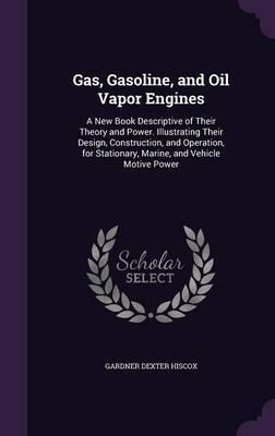 Gas, Gasoline, and Oil Vapor Engines by Gardner Dexter Hiscox