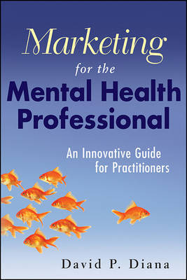 Marketing for the Mental Health Professional by David P. Diana