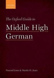 The Oxford Guide to Middle High German by Howard Jones