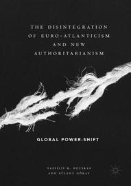 The Disintegration of Euro-Atlanticism and New Authoritarianism by Vassilis K. Fouskas