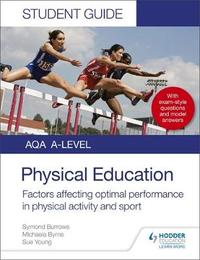 AQA A Level Physical Education Student Guide 2: Factors affecting optimal performance in physical activity and sport by Symond Burrows