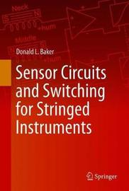 Sensor Circuits and Switching for Stringed Instruments by Donald L. Baker