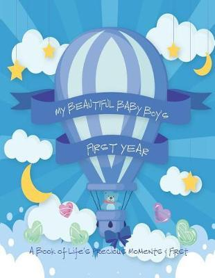 My Beautiful Baby Boy's First Year - A Book of Life's Precious Moments & First by Envision Memories Journals