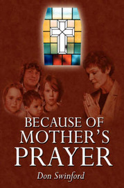 Because of Mother's Prayer by Don Swinford image