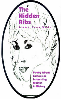 The Hidden Ribs: Poetry about Famous or Interesting Women in History by Jimmy Dean Wade image