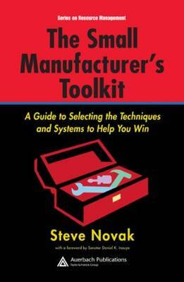 The Small Manufacturer's Toolkit: A Guide to Selecting the Techniques and Systems to Help You Win by Stephen R. Novak image