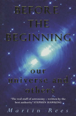 Before the Beginning: Our Universe and Others by Martin Rees