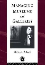 Managing Museums and Galleries by Michael Fopp