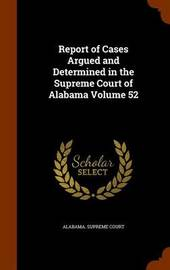 Report of Cases Argued and Determined in the Supreme Court of Alabama Volume 52 image