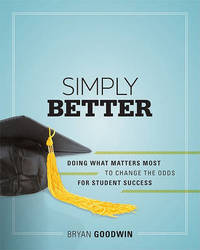 Simply Better: Doing What Matters Most to Change the Odds for Student Success by Bryan Goodwin