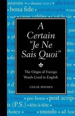 """A Certain """"Je Ne Sais Quoi"""": The Origin of Foreign Words Used in English by Chloe Rhodes"""