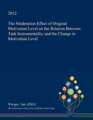 The Moderation Effect of Original Motivation Level on the Relation Between Task Instrumentality and the Change in Motivation Level by Win-Gee Tam