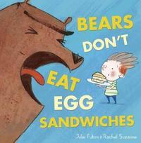 Bears Don't Eat Egg Sandwiches by Julie Fulton