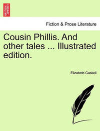 Cousin Phillis. and Other Tales ... Illustrated Edition. by Elizabeth Cleghorn Gaskell