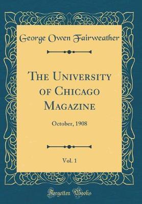 The University of Chicago Magazine, Vol. 1 by George Owen Fairweather