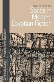 Space in Modern Egyptian Fiction by Yasmine Ramadan