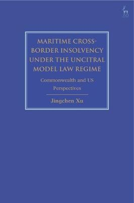 Maritime Cross-Border Insolvency under the UNCITRAL Model Law Regime by Jingchen Xu