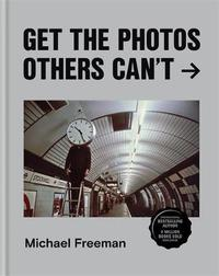 Get the Photos Others Can't by Michael Freeman