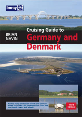 Cruising Guide to Germany and Denmark: German North Sea - Danish and German Baltic Ports by Brian Navin