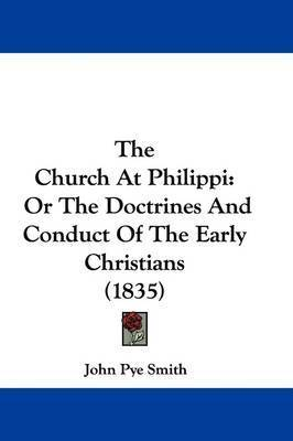 The Church At Philippi: Or The Doctrines And Conduct Of The Early Christians (1835)
