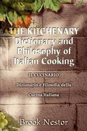 The Kitchenary Dictionary and Philosophy of Italian Cooking: Il Cucinario Dizionario E Filosofia Della Cucina Italiana by Brook Nestor image