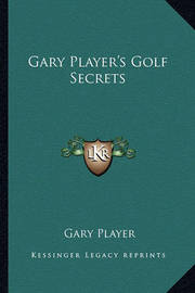 Gary Player's Golf Secrets by Gary Player